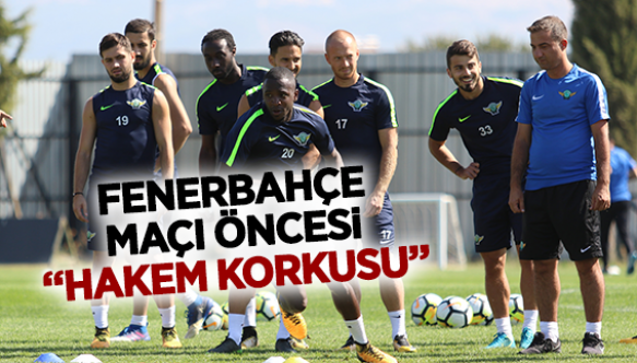 "FENERBAHÇE MAÇI ÖNCESi ""HAKEM KORKUSU"""