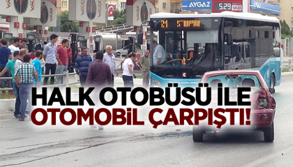 HALK OTOBÜSÜ İLE OTOMOBİL ÇARPIŞTI